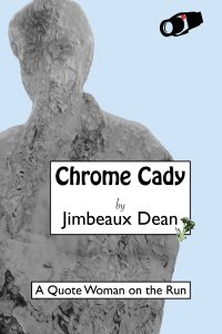 Front cover to my book, Chrome Cady: A Quote Woman on the Run